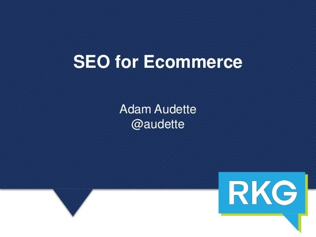 SEO for Ecommerce Adam Audette @audette