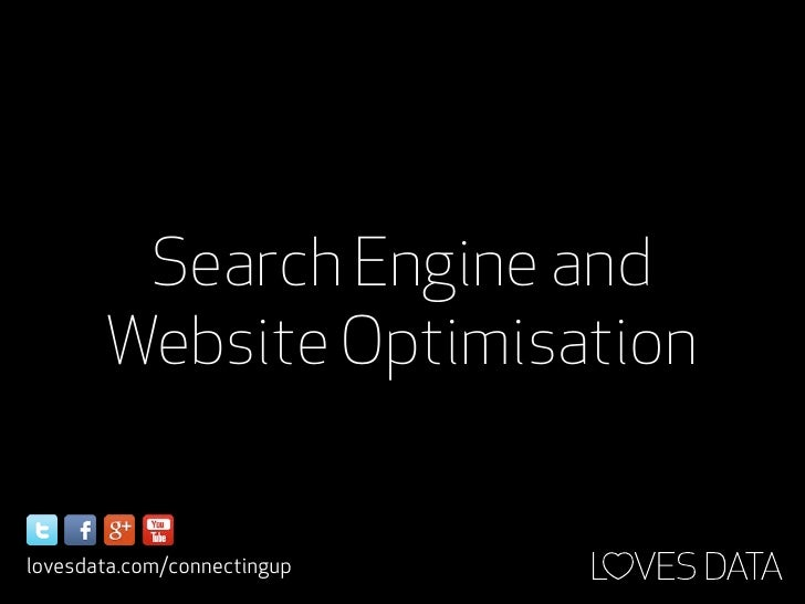 Search Engine and       Website Optimisationlovesdata.com/connectingup