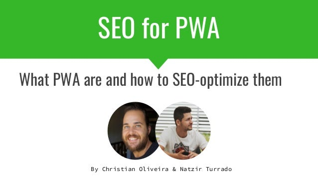 SEO for PWA What PWA are and how to SEO-optimize them By Christian Oliveira & Natzir Turrado