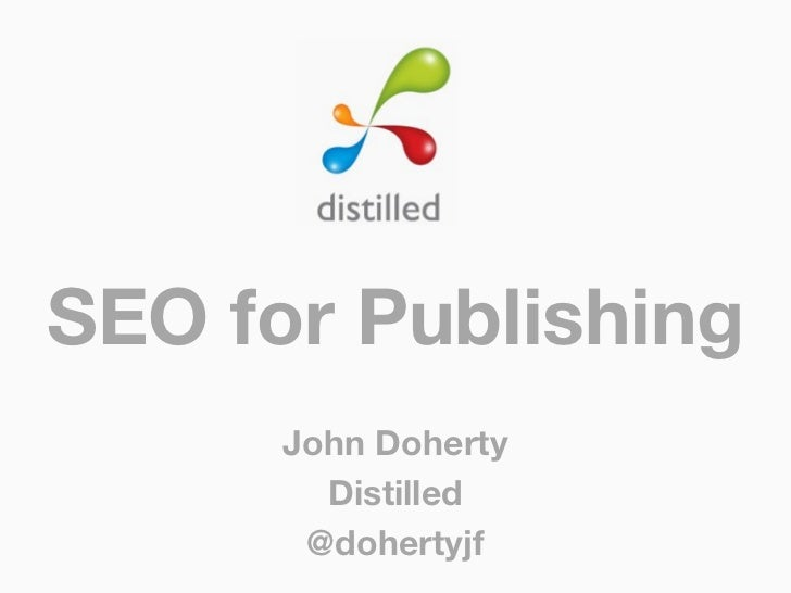 SEO for Publishing      John Doherty        Distilled       @dohertyjf