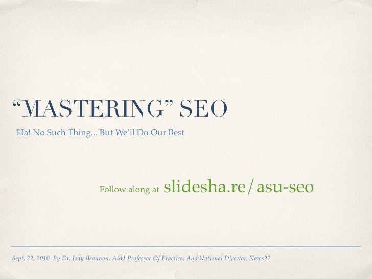 """MASTERING"" SEO  Ha! No Such Thing... But We'll Do Our Best                                    Follow along at       slide..."