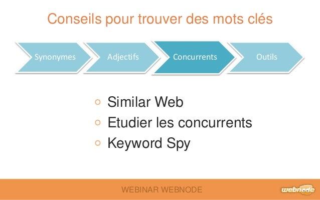 Conseils pour trouver des mots clés  Synonymes Adjectifs Concurrents Outils  Similar Web  Etudier les concurrents  Keyword...
