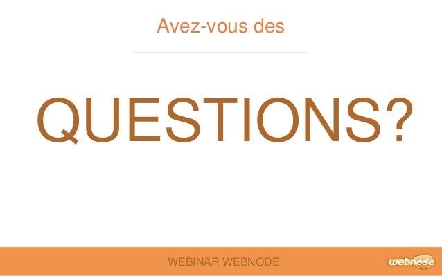 Avez-vous des  QUESTIONS?  WEBINAR WEBNODE