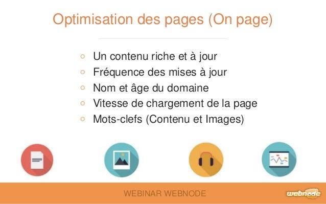 Optimisation des pages (On page)  Un contenu riche et à jour  Fréquence des mises à jour  Nom et âge du domaine  Vitesse d...