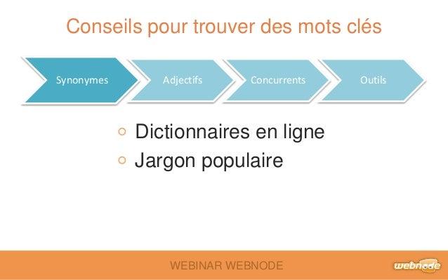 Conseils pour trouver des mots clés  Synonymes Adjectifs Concurrents Outils  Dictionnaires en ligne  Jargon populaire  WEB...