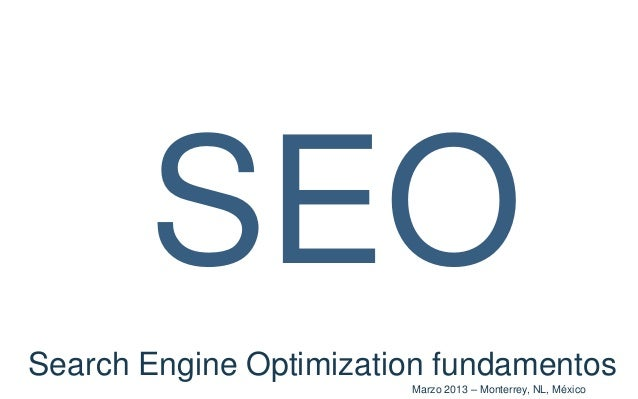 SEOSearch Engine Optimization fundamentos                        Marzo 2013 – Monterrey, NL, México