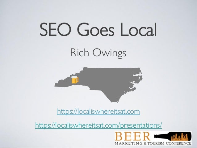SEO Goes Local Rich Owings https://localiswhereitsat.com https://localiswhereitsat.com/presentations/