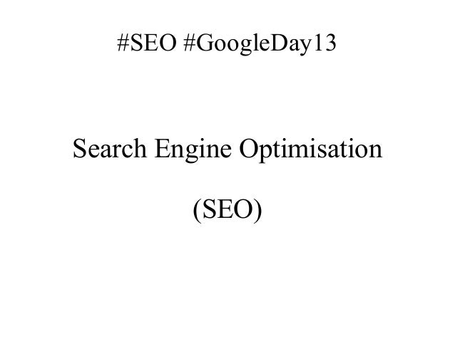 #SEO #GoogleDay13  Search Engine Optimisation (SEO)
