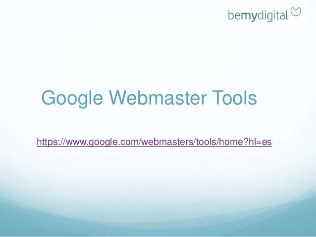 Google Webmaster Toolshttps://www.google.com/webmasters/tools/home?hl=es