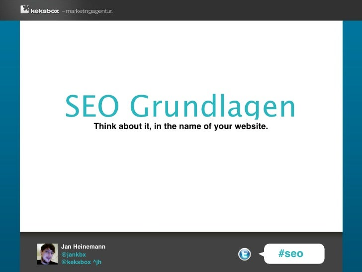 SEO Grundlagen          Think about it, in the name of your website.     Jan Heinemann @jankbx                            ...
