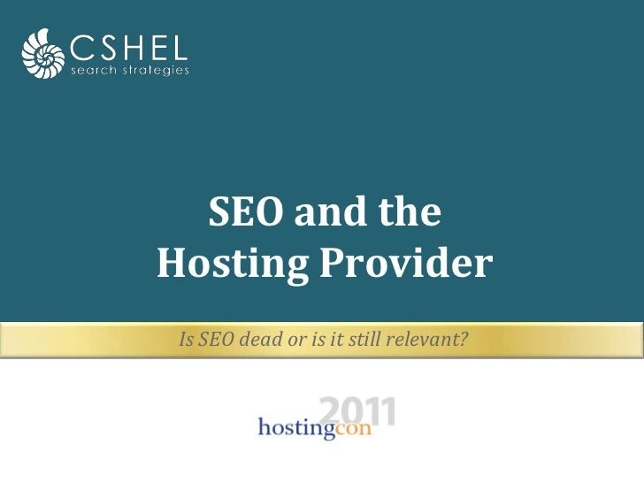 Is SEO dead or is it still relevant?<br />SEO and the Hosting Provider<br />