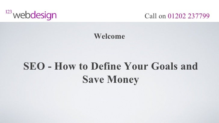 Call on 01202 237799             WelcomeSEO - How to Define Your Goals and           Save Money