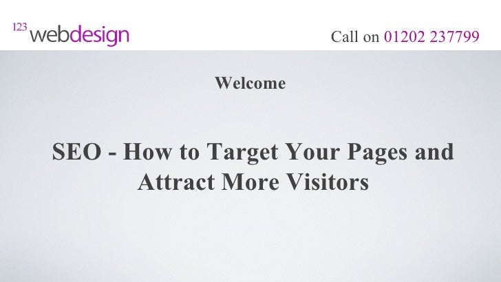 Call on 01202 237799             WelcomeSEO - How to Target Your Pages and       Attract More Visitors