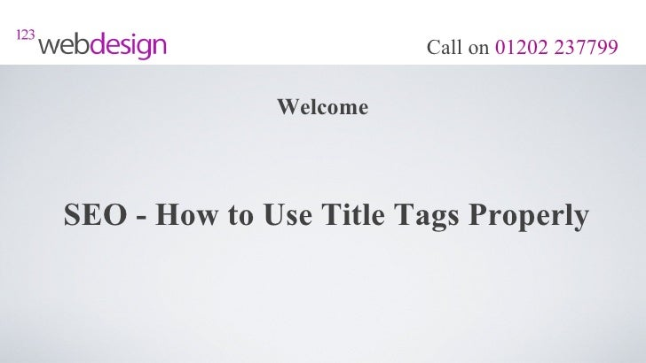 Call on 01202 237799              WelcomeSEO - How to Use Title Tags Properly