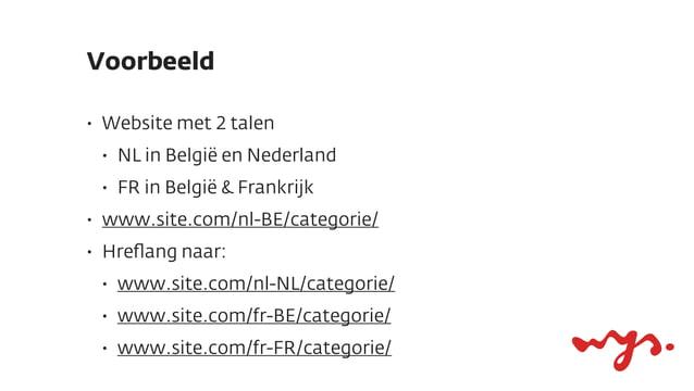 Voorbeeld•   Website met 2 talen    •   NL in België en Nederland    •   FR in België & Frankrijk•   www.site.com/nl-BE/ca...