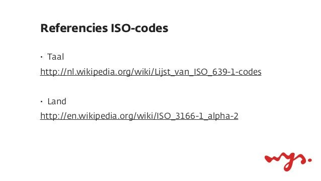 Referencies ISO-codes•   Taalhttp://nl.wikipedia.org/wiki/Lijst_van_ISO_639-1-codes•   Landhttp://en.wikipedia.org/wiki/IS...