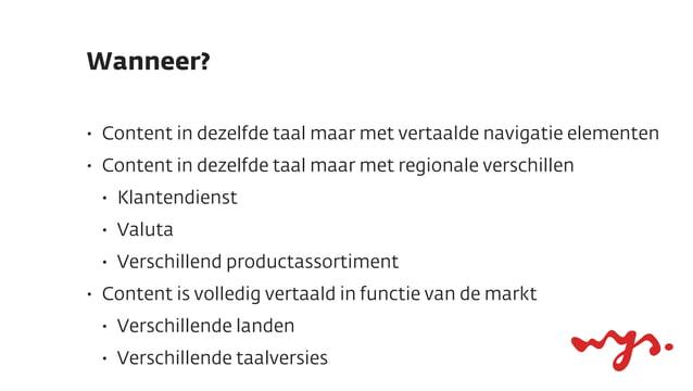 Wanneer?•   Content in dezelfde taal maar met vertaalde navigatie elementen•   Content in dezelfde taal maar met regionale...