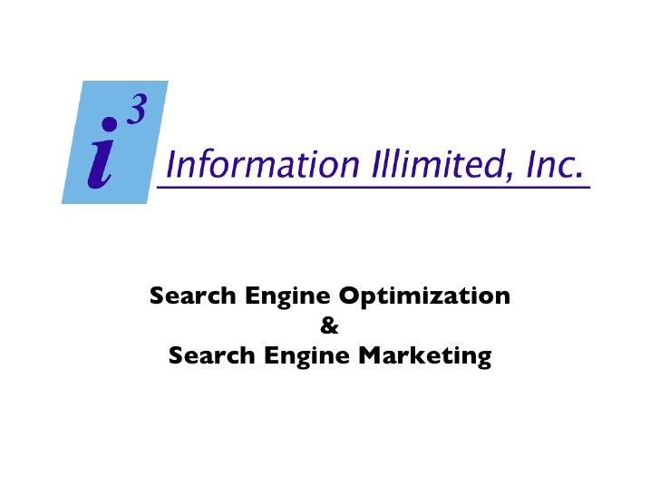 <ul><li>Search Engine Optimization </li></ul><ul><li>& </li></ul><ul><li>Search Engine Marketing </li></ul>