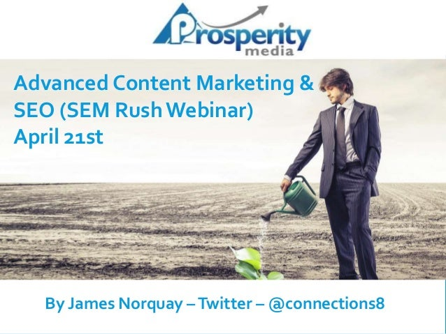 Advanced Content Marketing & SEO (SEM Rush Webinar) April 21st By James Norquay –Twitter – @connections8