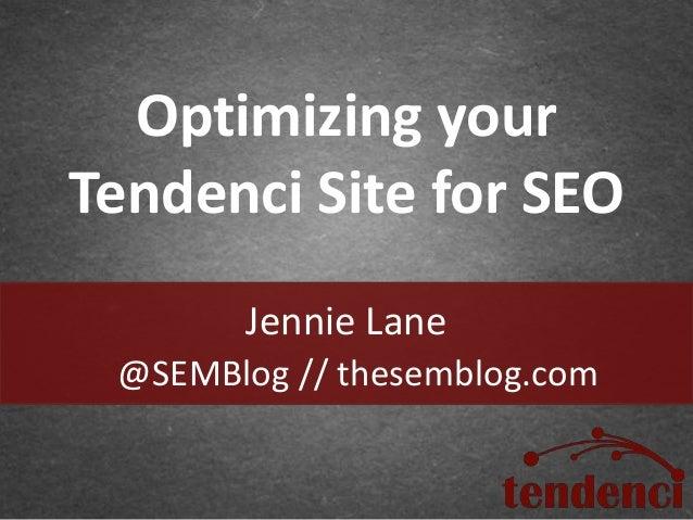 Jennie Lane Optimizing your Tendenci Site for SEO @SEMBlog // thesemblog.com