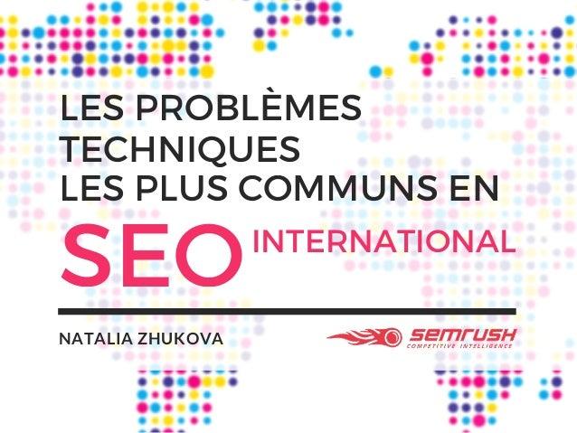 NATALIA ZHUKOVA SEOINTERNATIONAL LES PLUS COMMUNS EN LES PROBLÈMES TECHNIQUES