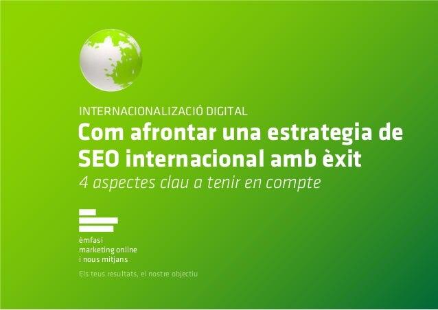 Com afrontar una estrategia deSEO internacional amb èxitEls teus resultats, el nostre objectiuèmfasimarketing onlinei nous...