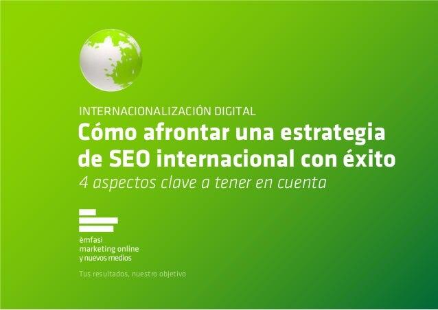 Cómo afrontar una estrategiade SEO internacional con éxitoTus resultados, nuestro objetivo4 aspectos clave a tener en cuen...