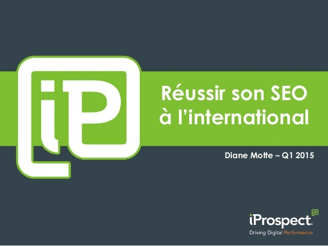 Réussir son SEO à l'international Diane Motte – Q1 2015