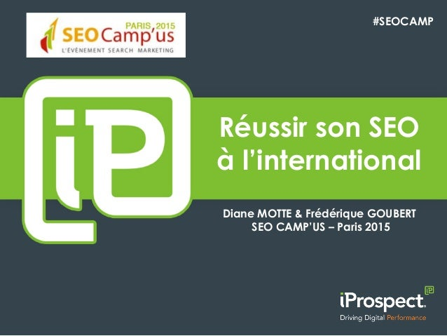 Réussir son SEO à l'international Diane MOTTE & Frédérique GOUBERT SEO CAMP'US – Paris 2015 #SEOCAMP