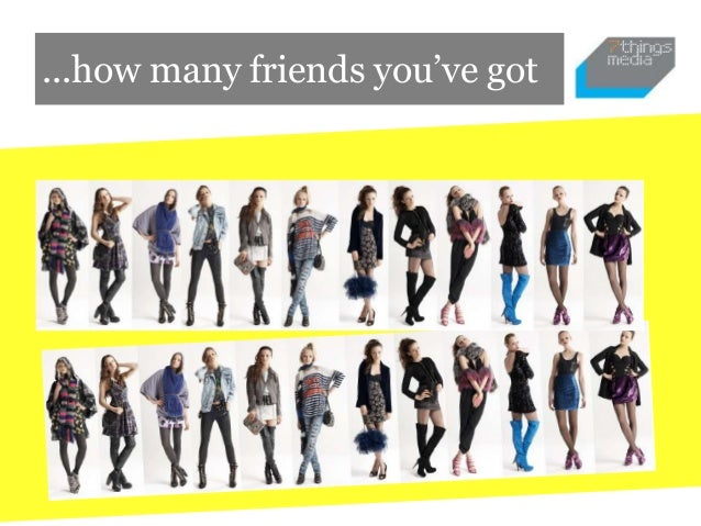 ...how many friends you've got