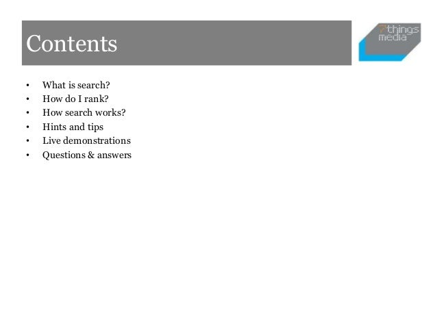 Contents•   What is search?•   How do I rank?•   How search works?•   Hints and tips•   Live demonstrations•   Questions &...