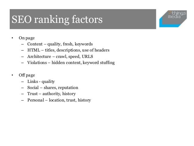 SEO ranking factors•   On page     – Content – quality, fresh, keywords     – HTML – titles, descriptions, use of headers ...