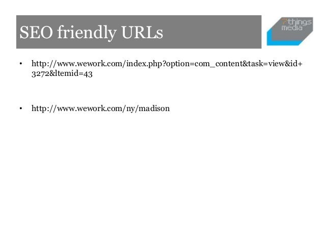 SEO friendly URLs•   http://www.wework.com/index.php?option=com_content&task=view&id+    3272&ltemid=43•   http://www.wewo...
