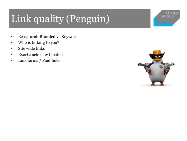 Link quality (Penguin)•   Be natural: Branded vs Keyword•   Who is linking to you?•   Site wide links•   Exact anchor text...