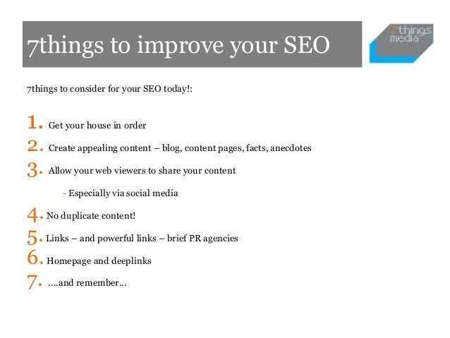 7things to improve your SEO7things to consider for your SEO today!:1.   Get your house in order2. Create appealing content...