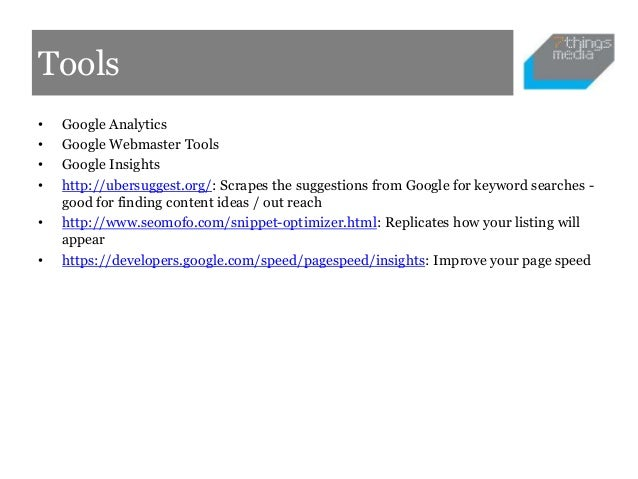 Tools•   Google Analytics•   Google Webmaster Tools•   Google Insights•   http://ubersuggest.org/: Scrapes the suggestions...