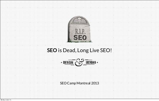 SEO is Dead, Long Live SEO!SEO Camp Montreal 2013Monday, 3 June, 13