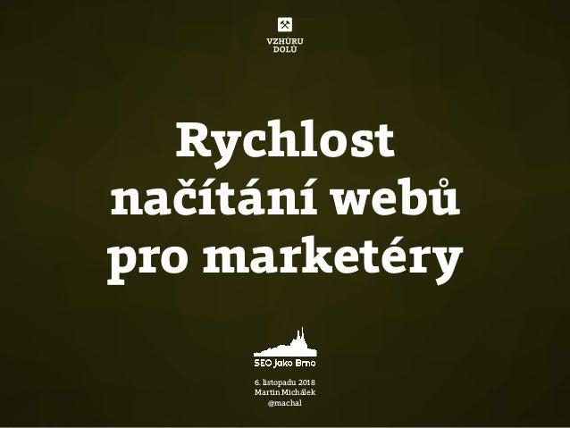 Rychlost načítání webů pro marketéry 6. listopadu 2018 Martin Michálek @machal