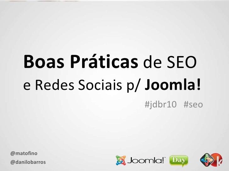 Boas Práticas  de SEO  e Redes Sociais p/   Joomla! #jdbr10  #seo
