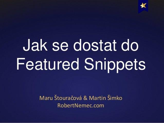 Jak se dostat do Featured Snippets Maru Štouračová & Martin Šimko RobertNemec.com