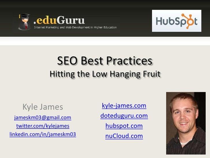 SEO Best PracticesHitting the Low Hanging Fruit<br />Kyle James<br />jameskm03@gmail.com<br />twitter.com/kylejames<br />l...