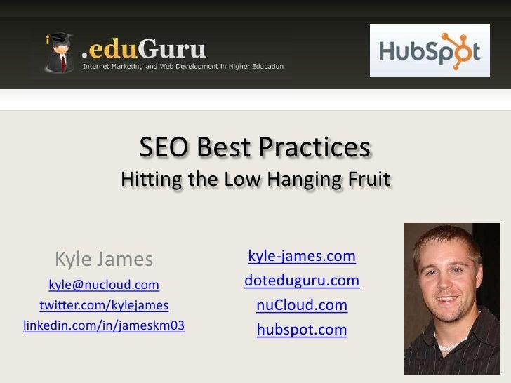 SEO Best PracticesHitting the Low Hanging Fruit<br />Kyle James<br />kyle@nucloud.com<br />twitter.com/kylejames<br />link...