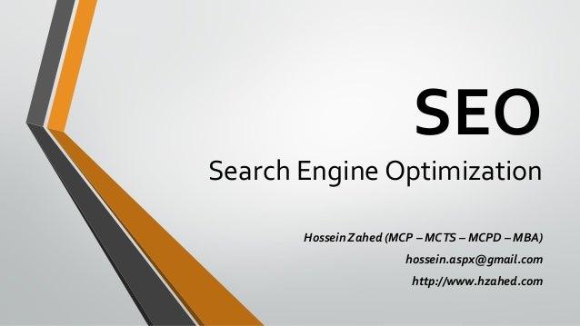 SEO Search Engine Optimization Hossein Zahed (MCP – MCTS – MCPD – MBA) hossein.aspx@gmail.com http://www.hzahed.com