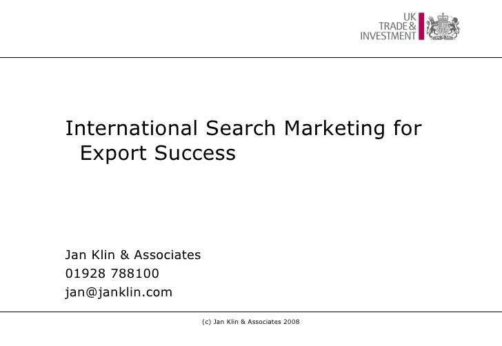 <ul><ul><li>International Search Marketing for Export Success </li></ul></ul><ul><ul><li>Jan Klin & Associates </li></ul><...