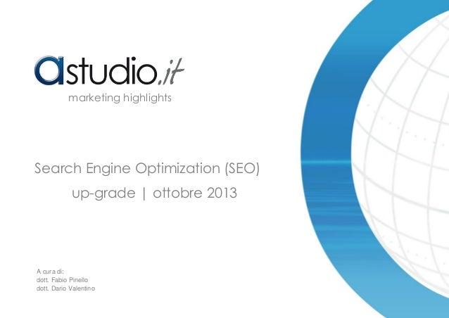 marketing highlights  Search Engine Optimization (SEO) up-grade   ottobre 2013  A cura di: dott. Fabio Pinello dott. Dario...