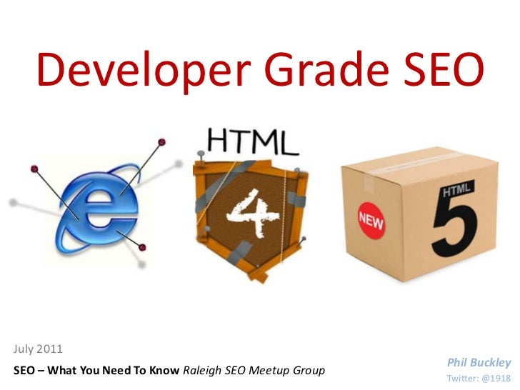Developer Grade SEO<br />July 2011<br />Phil Buckley<br />SEO – What You Need To Know Raleigh SEO Meetup Group<br />Twitte...