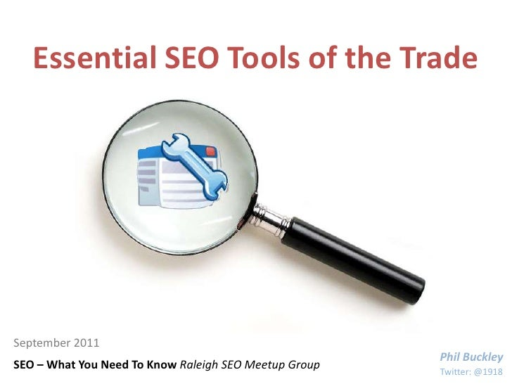 Essential SEO Tools of the Trade<br />September 2011<br />Phil Buckley<br />SEO – What You Need To Know Raleigh SEO Meetup...
