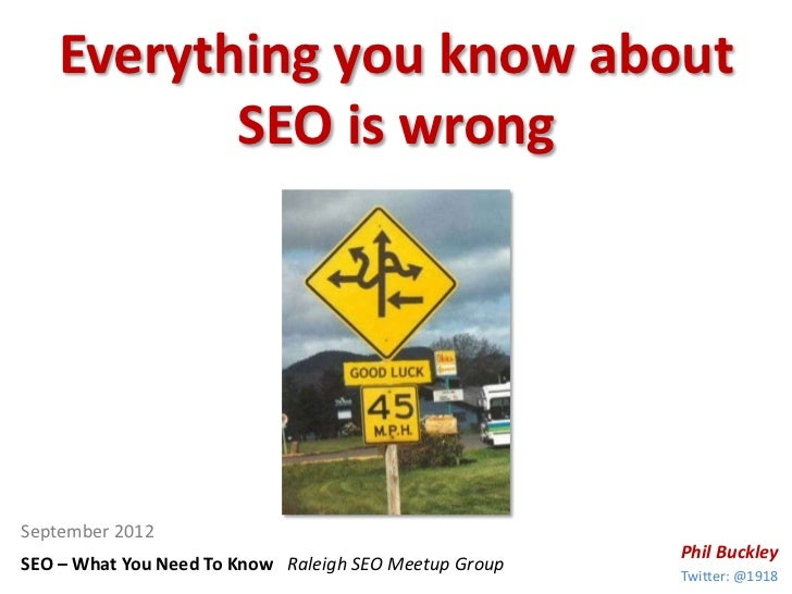 Everything you know about          SEO is wrongSeptember 2012                                                       Phil B...
