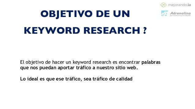 Keyword Research •Estudio de objetivos de keywords por la que interesa posicionar la web  •Seleccionar las más relevantes...