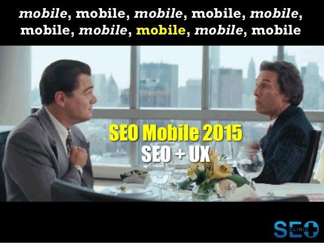 mobile, mobile, mobile, mobile, mobile, mobile, mobile, mobile, mobile, mobile SEO Mobile 2015 SEO + UX